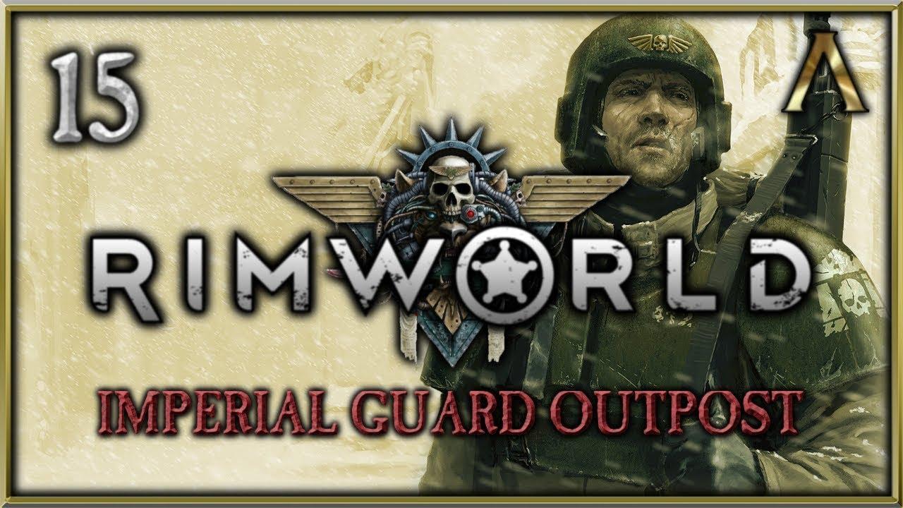 RimWorld Warhammer 40k - Imperial Guard Outpost Pt 15