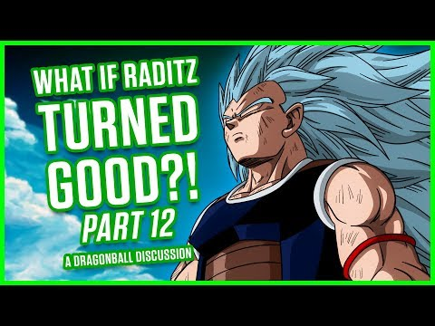 WHAT IF RADITZ TURNED GOOD? PART 12 | Dragonball Discussion | MasakoX