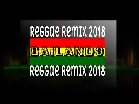 Bailando  reggae remix 2018 New