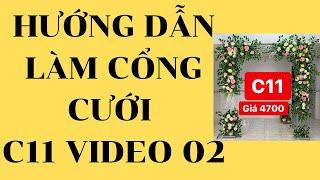 Hướng dẫn cắm cỗng cưới mẫu C11 video02 với Huy AB