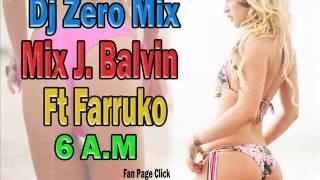 Dj Zero Mix - J Balvin Ft Farruko 6 A.M JUNIO 2014