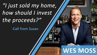 I Just Sold My Home, How Should I Invest The Proceeds? | Wes Moss | Invest Profit From Home Sale