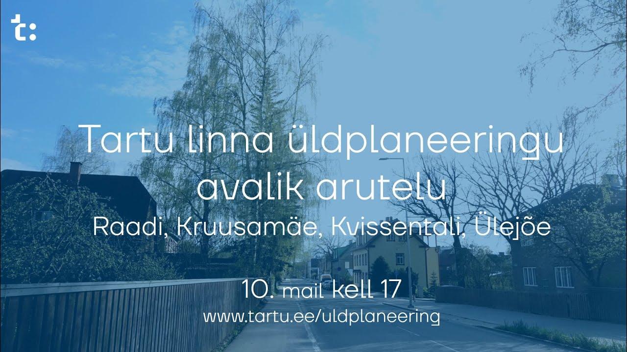 Tartu linna üldplaneeringu arutelu: Raadi, Kruusamäe, Kvissentali, Ülejõe
