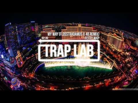 Fetty Wap - My Way (Flosstradamus X 4B Remix)
