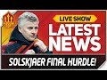 Solskjaer's Final Test! Man Utd News Now