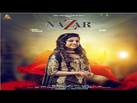 NAZAR(Full Song)● Neha Sharma -Happy Raikoti-B-Trix●New Punjabi Songs 2017 ●Latest Punjabi Song 2017