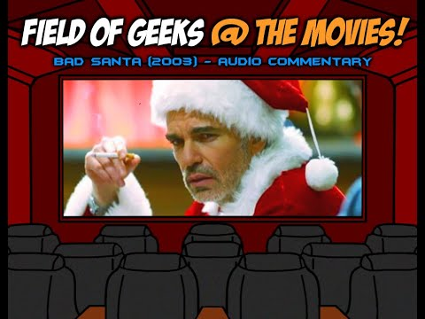 """Field of Geeks @ the Movies! """"Bad Santa"""" Audio Commentary"""