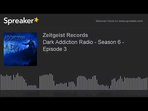 Dark Addiction Radio - Season 6 - Episode 3 (part 7 of 8)