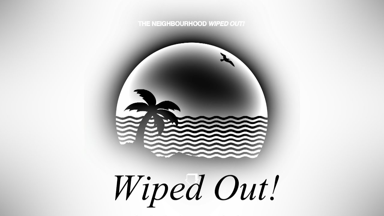 The neighbourhood wiped out lyrics youtube lyrics kristyandbryce Images