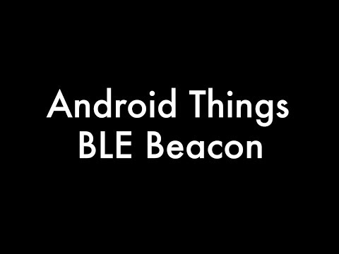 Android Things - Bluetooth BLE Beacon