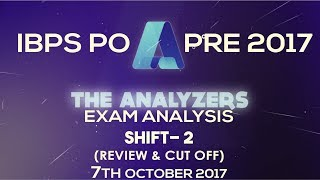 Analyzer - Exam Analysis Of IBPS PO PRE 2017 SHIFT- 2 (Review & Cut Off) 7th October 2017