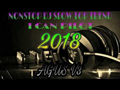 Nonstop Dj I Can Pilot Slow Remix 2018 Full