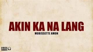 Morissette Amon - Akin Ka Na Lang (Lyrics)