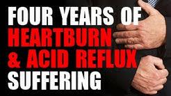 Four Years of Heartburn & Acid Reflux Suffering