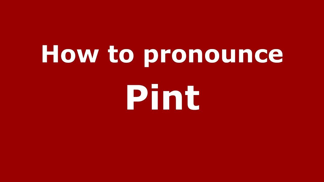 How to Pronounce Pint - PronounceNames.com