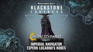How to Paint: Imperial Navigator Espern Locarno's Robes