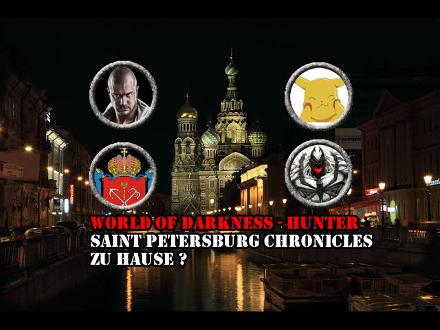 [Hunter/oWoD] - Saint Petersburg Chronicles -9- Zu Hause? 1