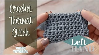 Crochet Thermal Stitch Tutorial (LEFT Hand)