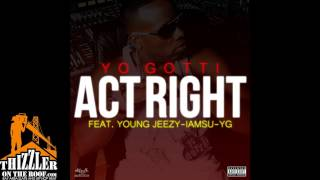Yo Gotti ft. Young Jeezy, IAMSU, & YG - Act Right (prod. HBK P-Lo) [Thizzler.com]
