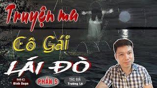 [PHẦN 5] SỢ LẮM CÔ GÁI LÁI ĐÒ - Truyện Ma Có Thật Ở Việt Nam TG Trường Lê