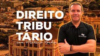 [SEMANA ISS MANAUS] Direito Tributário com Márcio Antônio Rocha