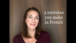3 major mistakes English speakers make in French