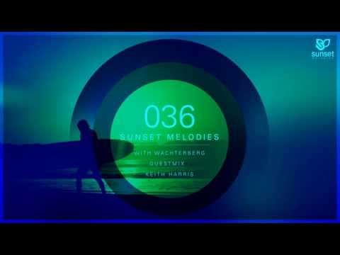 Sunset Melodies 036 with Wachterberg (incl.  Keith Harris Guest Mix)