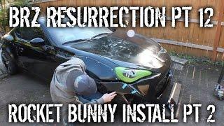 BRZ Resurrection Pt 12 - Rocket Bunny Widebody Install pt 2
