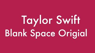 Taylor Swift - Blank Space Lyrics (Original)