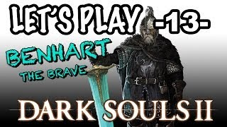 Let's Play! Dark Souls 2 - 13 - Benhart the Brave
