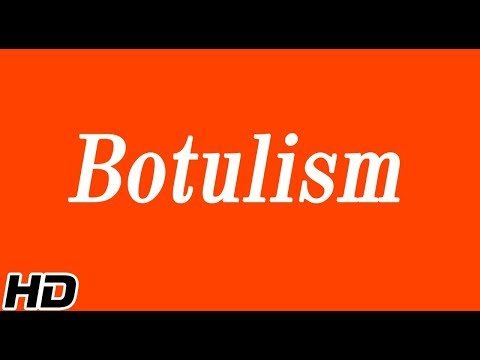 Botulism, Causes, Signs And Symptoms, Diagnosis And Treatment.