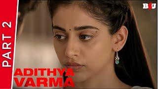 Adithya Varma | Part 2 | New Hindi Dubbed Movie | Dhruv Vikram, Banita Sandhu | Full HD