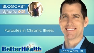 Episode #25: Parasites in Chronic Illness with Dr. Todd Watts, DC
