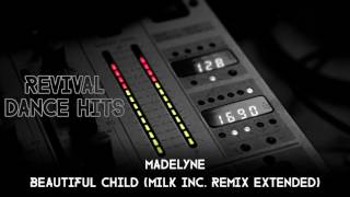 Madelyne - Beautiful Child (Milk Inc. Remix Extended) [HQ]