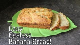 Easy Eggless Banana Bread!