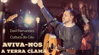 Aviva-nos / A Terra Clama - Davi Fernandes & Cultura do Céu (DVD Céu e terra se encontram) thumbnail