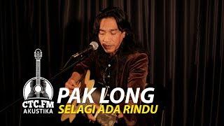 [Akustika] Pak Long - Selagi ada rindu