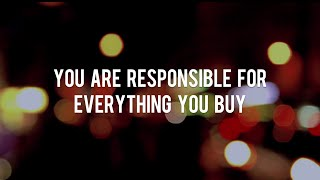 Part 2: You Are Responsible For Everything You Buy