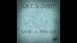 G.M.T. One & JIMMY - SAVE A PRAYER - SAVE A DANCE