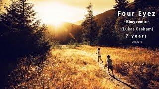 Foureyez - Bboy Remix | 7 Years (lukas graham)