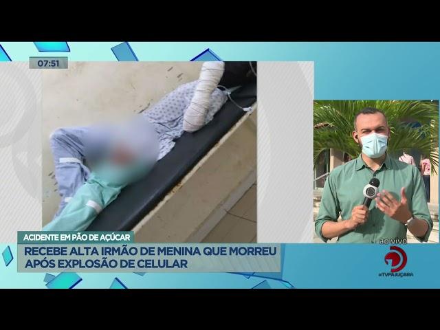 Acidente em Pão de Açúcar: Recebe alta irmão de menina que morreu após explosão de celular