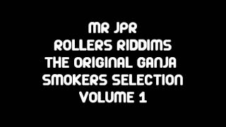 MR JPR - ROLLERS RIDDIMS - THE ORIGINAL GANJA SMOKERS SELLECTION - VOL 1 [FREE DOUBLE CD DOWNLOAD]
