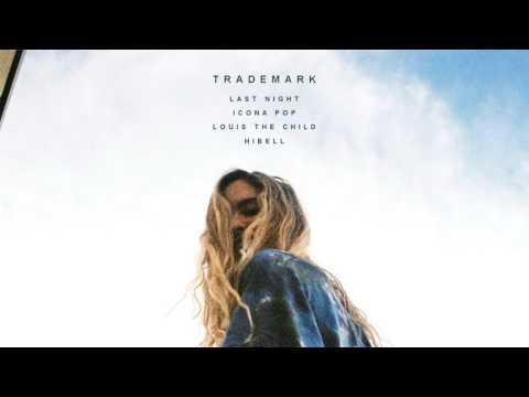 Trademark - Last Night (Icona Pop x Louis The Child x Hibell)