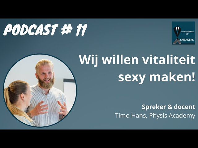 Podcast #11 Wij willen vitaliteit sexy maken - Timo Hans, Physis academy