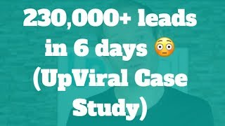 230,000+ leads in 6 days 😳 (UpViral case Study)