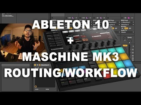 My Routing, Workflow & Integrating Maschine 2.7.2 MK3 Into Ableton Live 10 + FREE Template