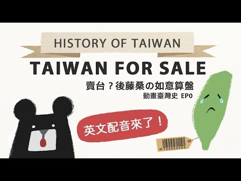 『Taiwan for Sale?』History of Taiwan-《動畫臺灣史》 EP0『賣台?後藤桑の如意算盤 』