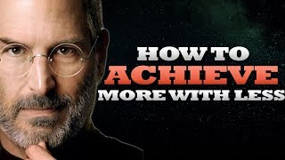 How to achieve more by doing less | Steve Jobs Minimalist Approach