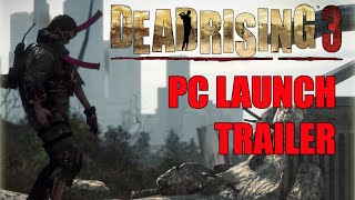 Dead Rising 3 PC - Launch Trailer