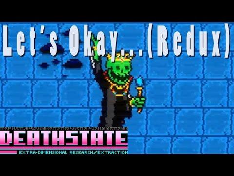 Let's Okay... Deathstate (Redux)